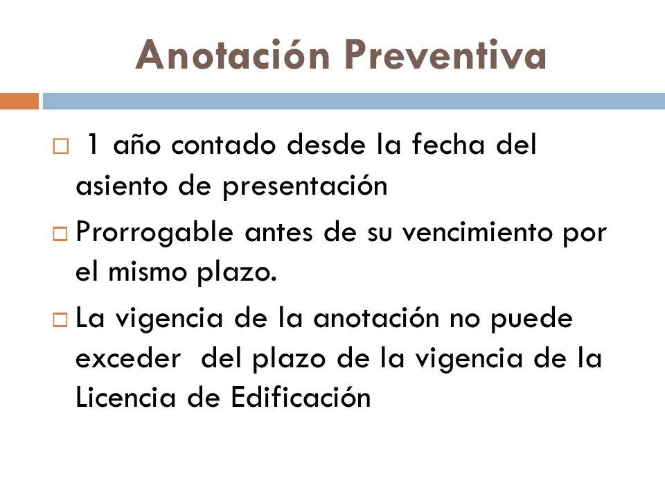 Anotación Preventiva 1 año contado desde la fecha del asiento de presentación Prorrogable antes de su vencimiento por el mismo plazo. La vigencia de l