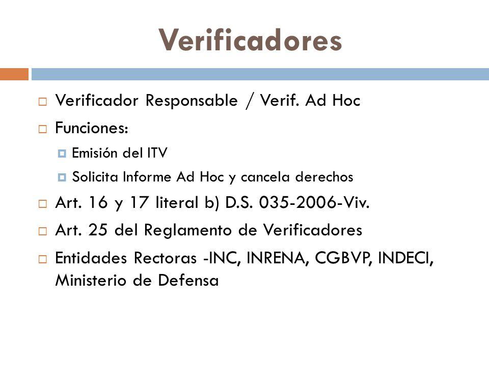Verificadores Verificador Responsable / Verif. Ad Hoc Funciones: Emisión del ITV Solicita Informe Ad Hoc y cancela derechos Art. 16 y 17 literal b) D.