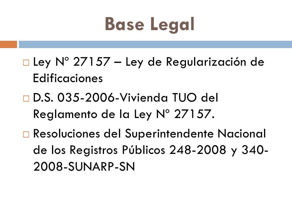 Base Legal Ley Nº 27157 – Ley de Regularización de Edificaciones D.S. 035-2006-Vivienda TUO del Reglamento de la Ley Nº 27157. Resoluciones del Superi