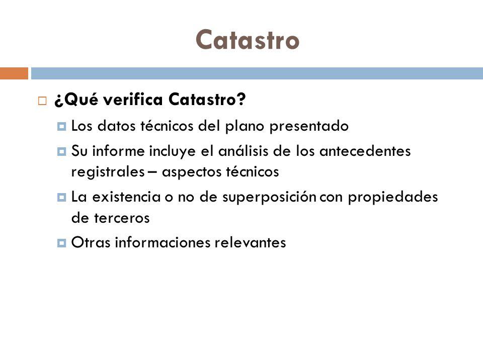 Catastro ¿Qué verifica Catastro? Los datos técnicos del plano presentado Su informe incluye el análisis de los antecedentes registrales – aspectos téc