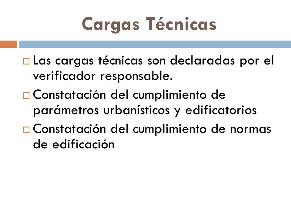 Cargas Técnicas Las cargas técnicas son declaradas por el verificador responsable. Constatación del cumplimiento de parámetros urbanísticos y edificat