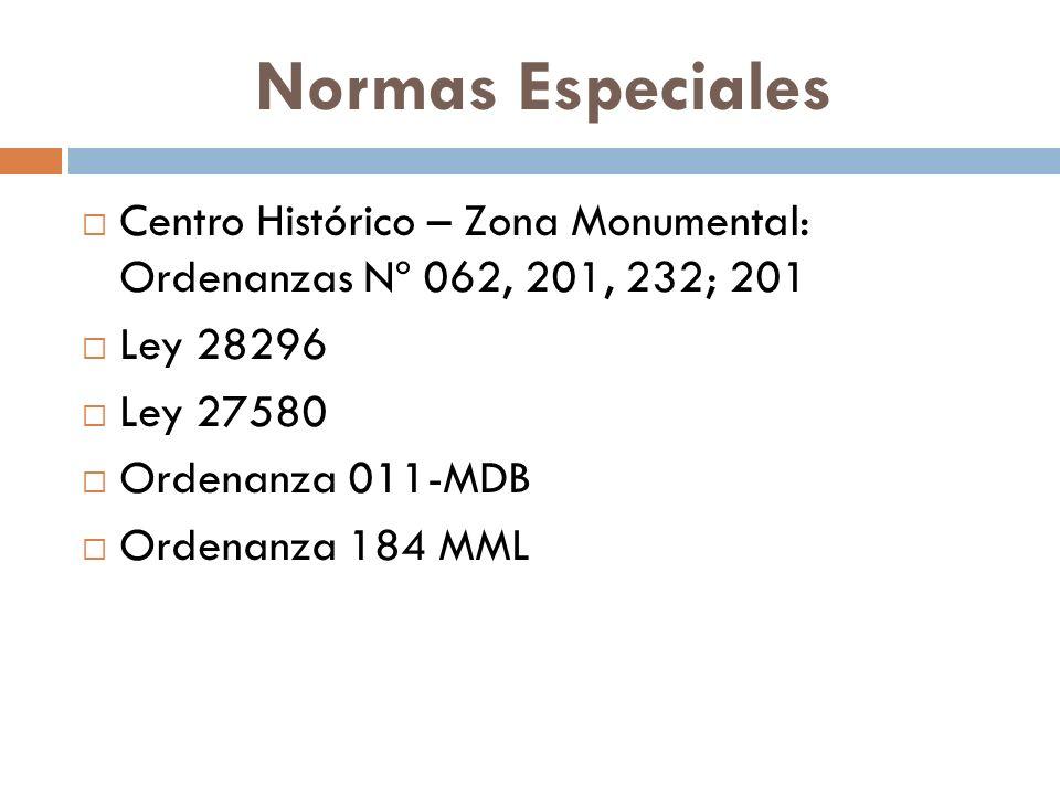 Normas Especiales Centro Histórico – Zona Monumental: Ordenanzas Nº 062, 201, 232; 201 Ley 28296 Ley 27580 Ordenanza 011-MDB Ordenanza 184 MML