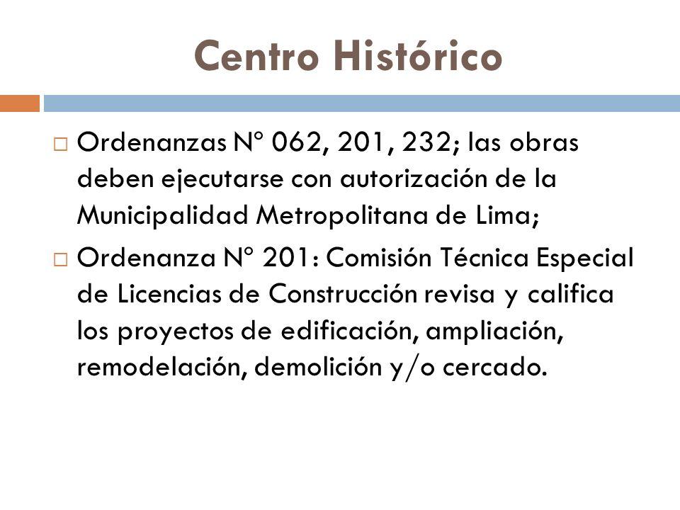 Centro Histórico Ordenanzas Nº 062, 201, 232; las obras deben ejecutarse con autorización de la Municipalidad Metropolitana de Lima; Ordenanza Nº 201: