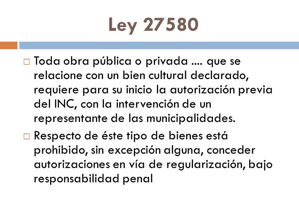 Ley 27580 Toda obra pública o privada.... que se relacione con un bien cultural declarado, requiere para su inicio la autorización previa del INC, con
