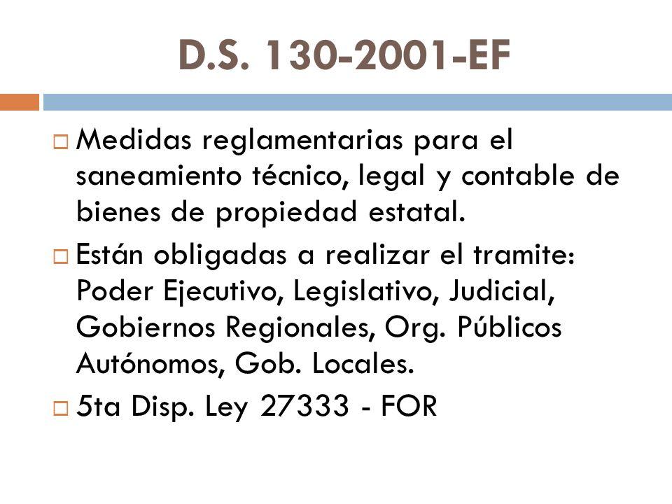 D.S. 130-2001-EF Medidas reglamentarias para el saneamiento técnico, legal y contable de bienes de propiedad estatal. Están obligadas a realizar el tr