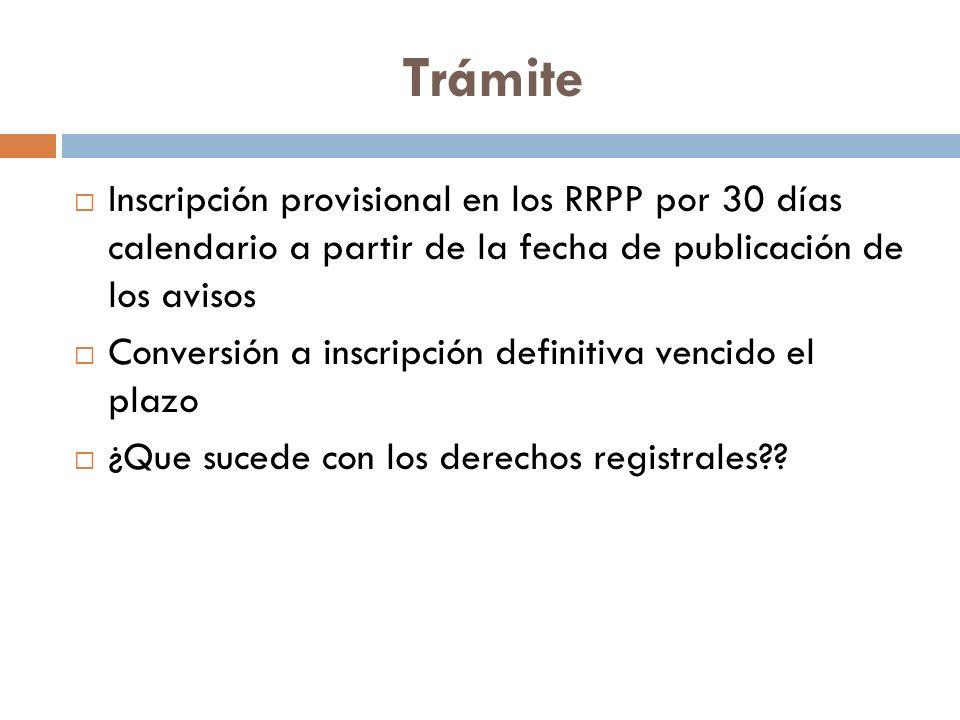Trámite Inscripción provisional en los RRPP por 30 días calendario a partir de la fecha de publicación de los avisos Conversión a inscripción definiti