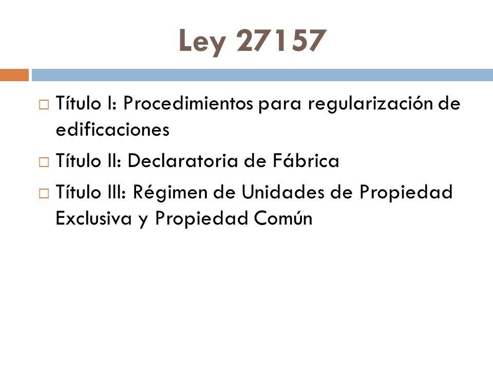 Ley 27157 Título I: Procedimientos para regularización de edificaciones Título II: Declaratoria de Fábrica Título III: Régimen de Unidades de Propieda