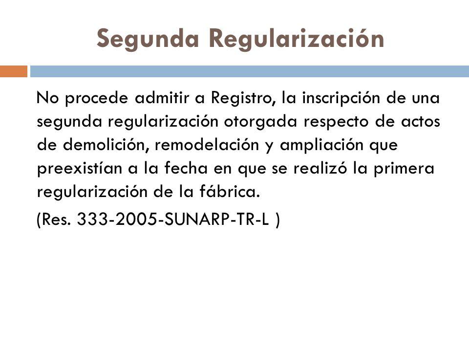 Segunda Regularización No procede admitir a Registro, la inscripción de una segunda regularización otorgada respecto de actos de demolición, remodelación y ampliación que preexistían a la fecha en que se realizó la primera regularización de la fábrica.