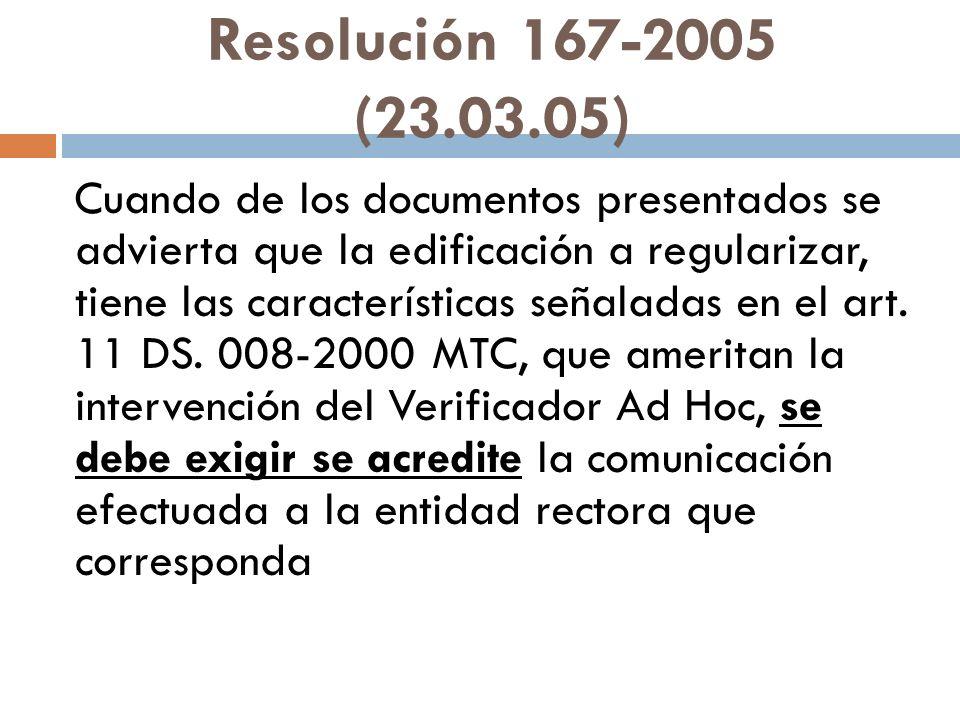 Resolución 167-2005 (23.03.05) Cuando de los documentos presentados se advierta que la edificación a regularizar, tiene las características señaladas