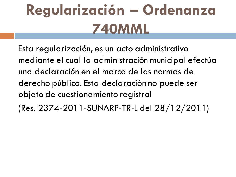 Regularización – Ordenanza 740MML Esta regularización, es un acto administrativo mediante el cual la administración municipal efectúa una declaración en el marco de las normas de derecho público.