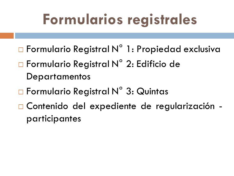 Formularios registrales Formulario Registral N° 1: Propiedad exclusiva Formulario Registral N° 2: Edificio de Departamentos Formulario Registral N° 3: Quintas Contenido del expediente de regularización - participantes