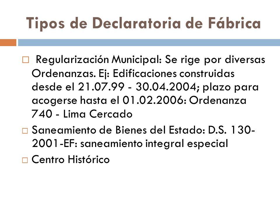 Tipos de Declaratoria de Fábrica Regularización Municipal: Se rige por diversas Ordenanzas. Ej: Edificaciones construidas desde el 21.07.99 - 30.04.20