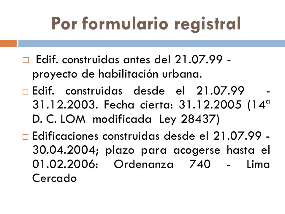 Por formulario registral Edif. construidas antes del 21.07.99 - proyecto de habilitación urbana. Edif. construidas desde el 21.07.99 - 31.12.2003. Fec