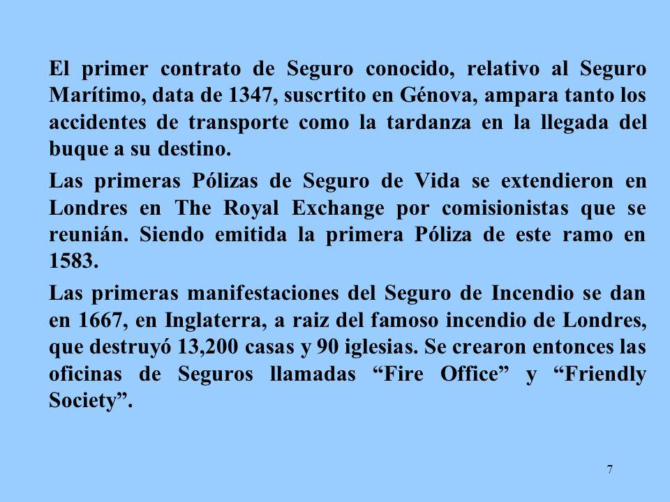 7 El primer contrato de Seguro conocido, relativo al Seguro Marítimo, data de 1347, suscrtito en Génova, ampara tanto los accidentes de transporte com