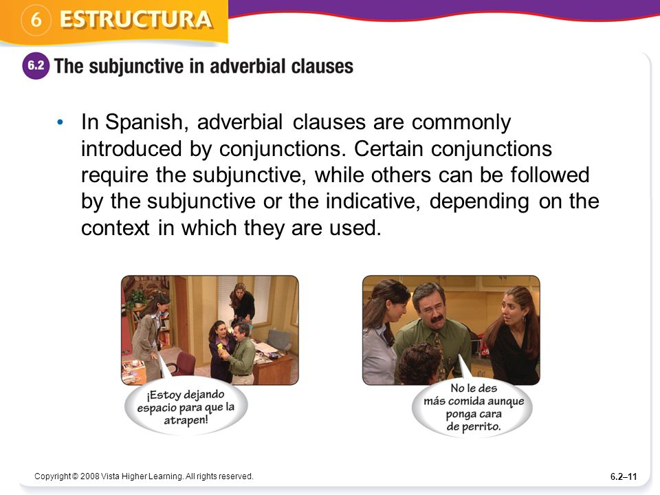 Copyright © 2008 Vista Higher Learning. All rights reserved. 6.2–11 In Spanish, adverbial clauses are commonly introduced by conjunctions. Certain con