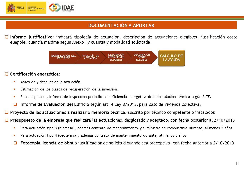 11 DOCUMENTACIÓN A APORTAR Informe justificativo: indicará tipología de actuación, descripción de actuaciones elegibles, justificación coste elegible,