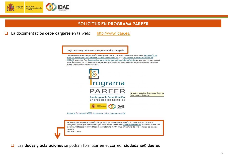 9 SOLICITUD EN PROGRAMA PAREER La documentación debe cargarse en la web : http://www.idae.es/http://www.idae.es/ Las dudas y aclaraciones se podrán fo