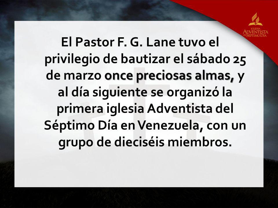 once preciosas almas, El Pastor F. G. Lane tuvo el privilegio de bautizar el sábado 25 de marzo once preciosas almas, y al día siguiente se organizó l