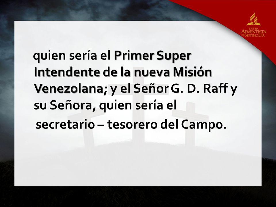 Primer Super Intendente de la nueva Misión Venezolana quien sería el Primer Super Intendente de la nueva Misión Venezolana; y el Señor G. D. Raff y su