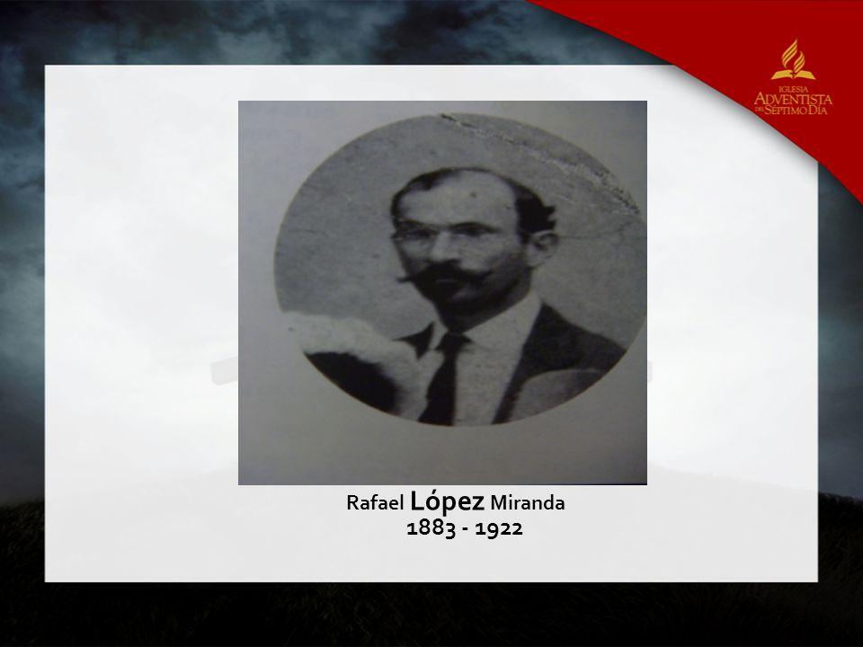 1883 - 1922 Rafael López Miranda