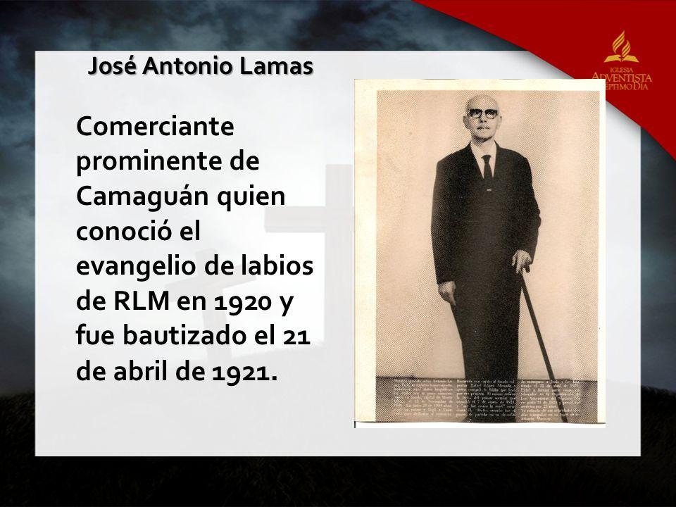 José Antonio Lamas Comerciante prominente de Camaguán quien conoció el evangelio de labios de RLM en 1920 y fue bautizado el 21 de abril de 1921.