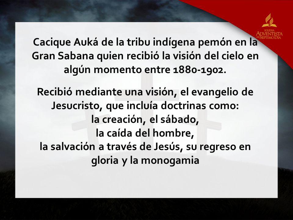 Cacique Auká de la tribu indígena pemón en la Gran Sabana quien recibió la visión del cielo en algún momento entre 1880-1902. Recibió mediante una vis