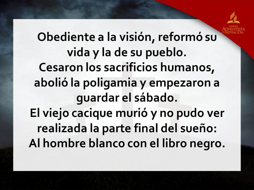 Obediente a la visión, reformó su vida y la de su pueblo.