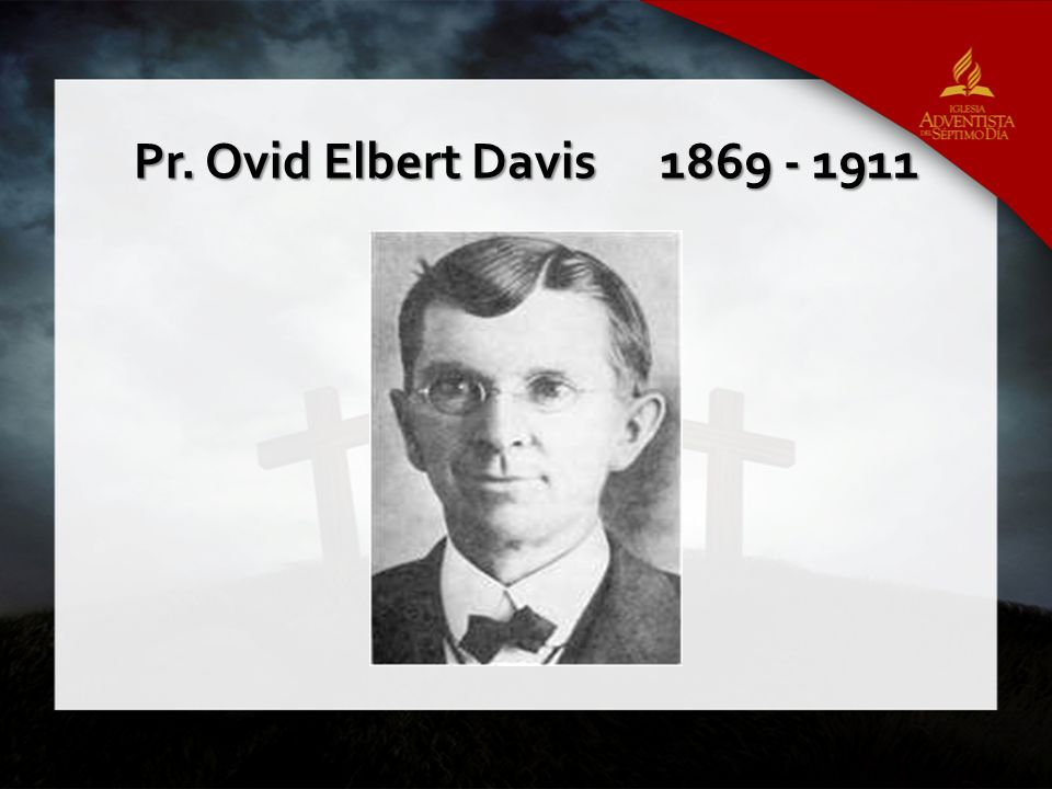 Pr. Ovid Elbert Davis1869 - 1911