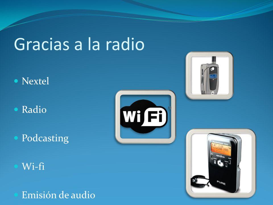 Gracias a la radio Nextel Radio Podcasting Wi-fi Emisión de audio
