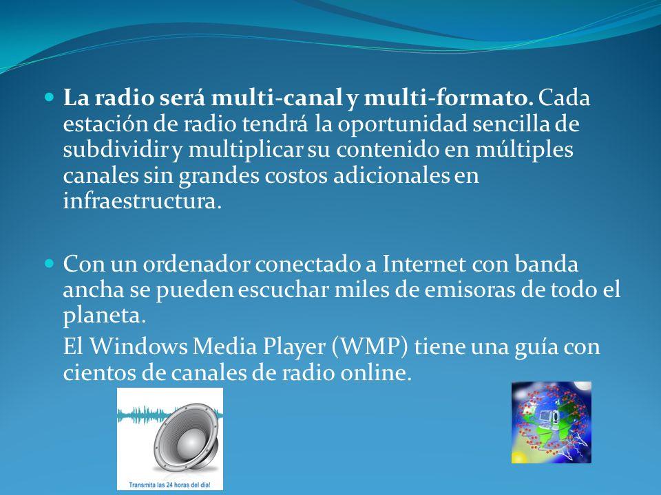 Con un ordenador conectado a Internet con banda ancha se pueden escuchar miles de emisoras de todo el planeta. El Windows Media Player (WMP) tiene una