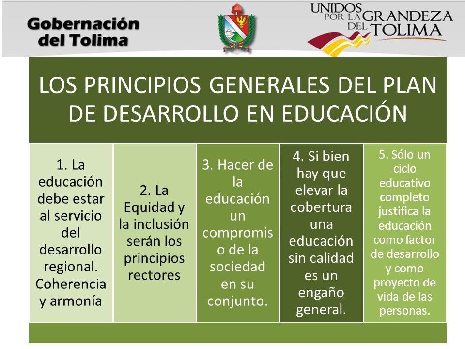 LOS PRINCIPIOS GENERALES DEL PLAN DE DESARROLLO EN EDUCACIÓN 1. La educación debe estar al servicio del desarrollo regional. Coherencia y armonía 2. L