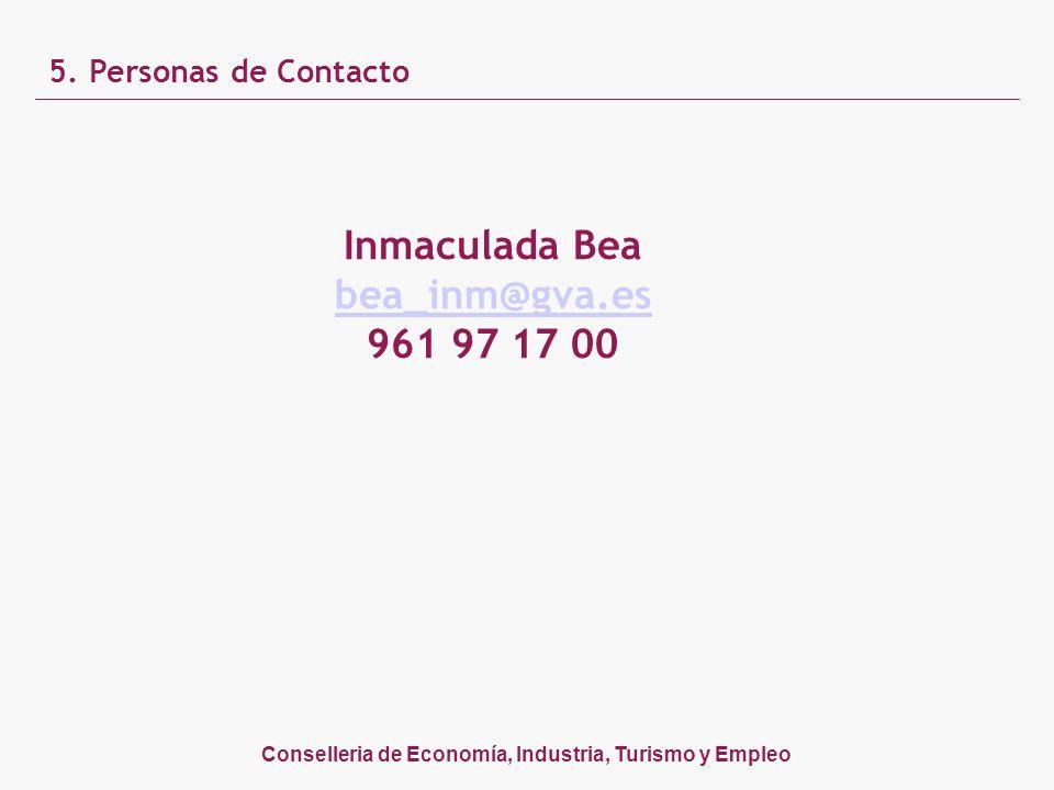 Conselleria de Economía, Industria, Turismo y Empleo 5. Personas de Contacto Inmaculada Bea bea_inm@gva.es 961 97 17 00