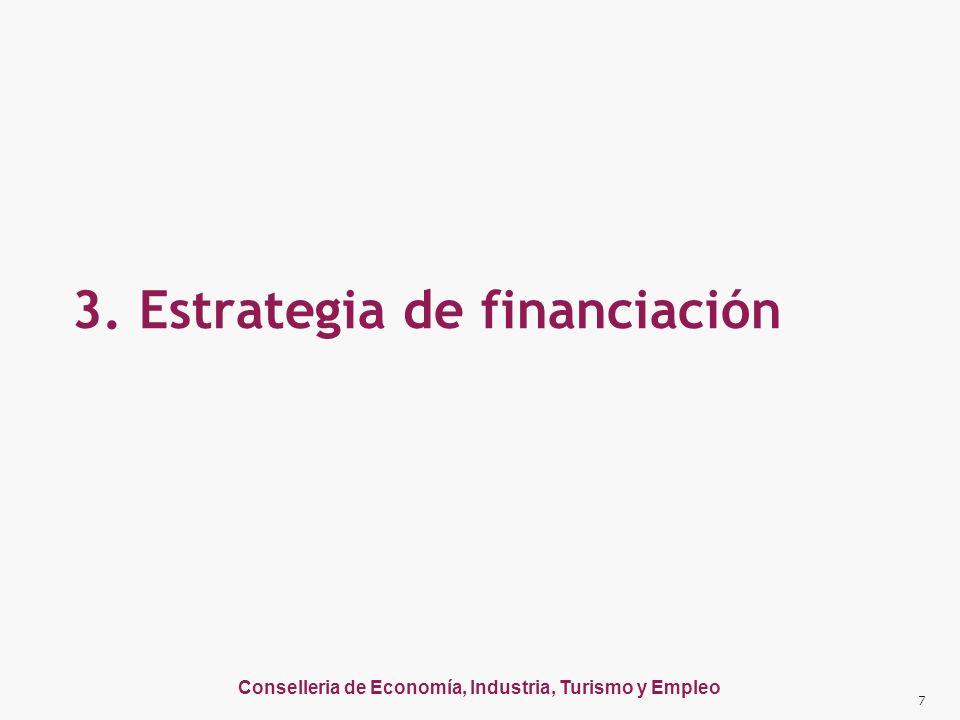 Conselleria de Economía, Industria, Turismo y Empleo 3. Estrategia de financiación 7