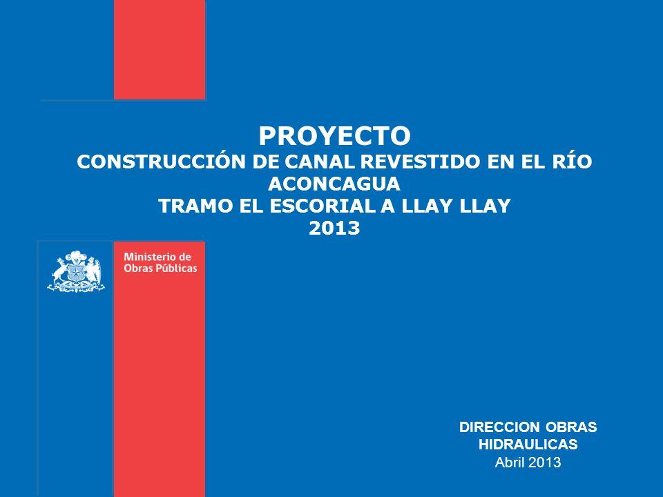 PROYECTO CONSTRUCCIÓN DE CANAL REVESTIDO EN EL RÍO ACONCAGUA TRAMO EL ESCORIAL A LLAY LLAY 2013 DIRECCION OBRAS HIDRAULICAS Abril 2013