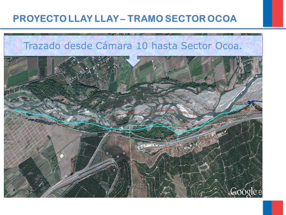 PROYECTO LLAY LLAY – TRAMO SECTOR OCOA Trazado desde Cámara 10 hasta Sector Ocoa.