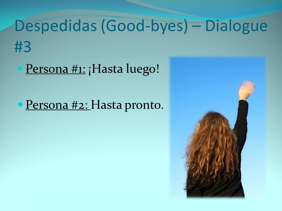 Despedidas (Good-byes) – Dialogue #3 Persona #1: ¡Hasta luego! Persona #2: Hasta pronto.