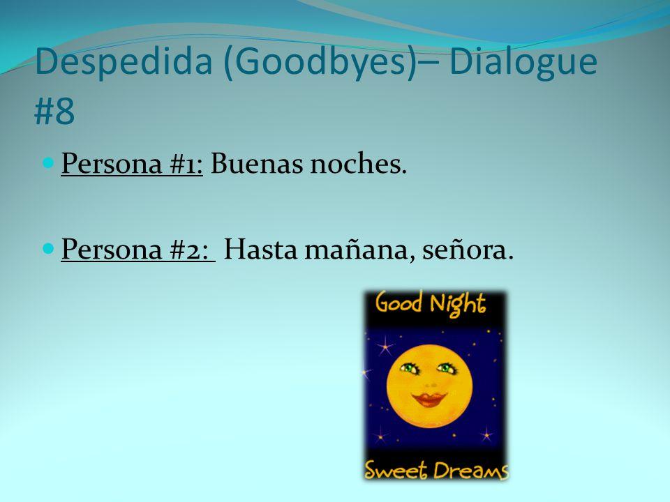 Persona #1: Buenas noches. Persona #2: Hasta mañana, señora. Despedida (Goodbyes)– Dialogue #8