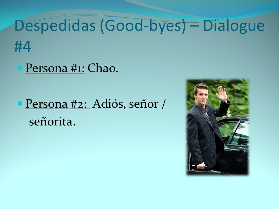 Despedidas (Good-byes) – Dialogue #4 Persona #1: Chao. Persona #2: Adiós, señor / señorita.