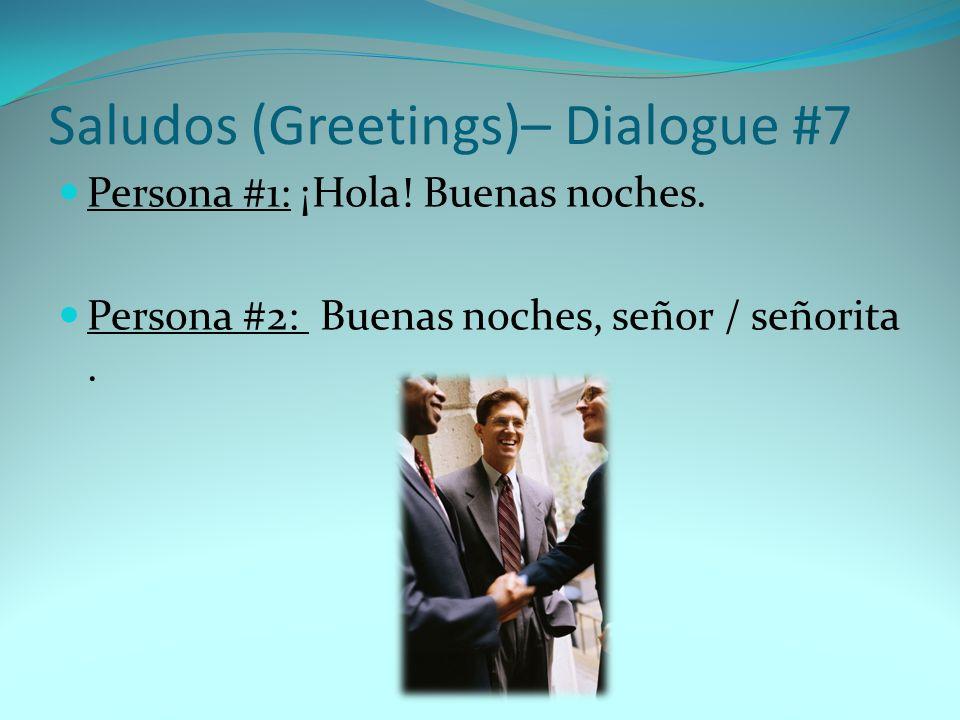 Persona #1: ¡Hola! Buenas noches. Persona #2: Buenas noches, señor / señorita. Saludos (Greetings)– Dialogue #7