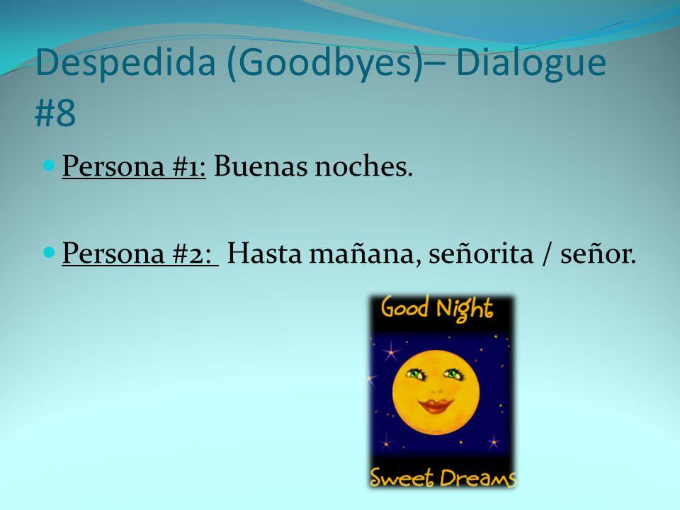 Persona #1: Buenas noches. Persona #2: Hasta mañana, señorita / señor. Despedida (Goodbyes)– Dialogue #8