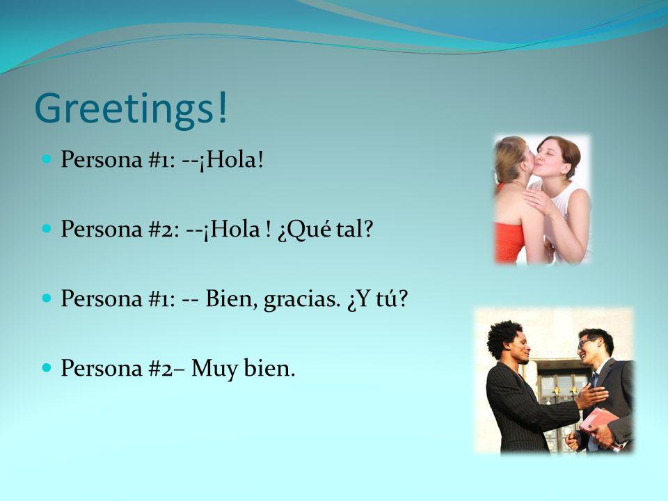 Greetings.Persona #1: --¡Hola. Persona #2: --¡Hola .