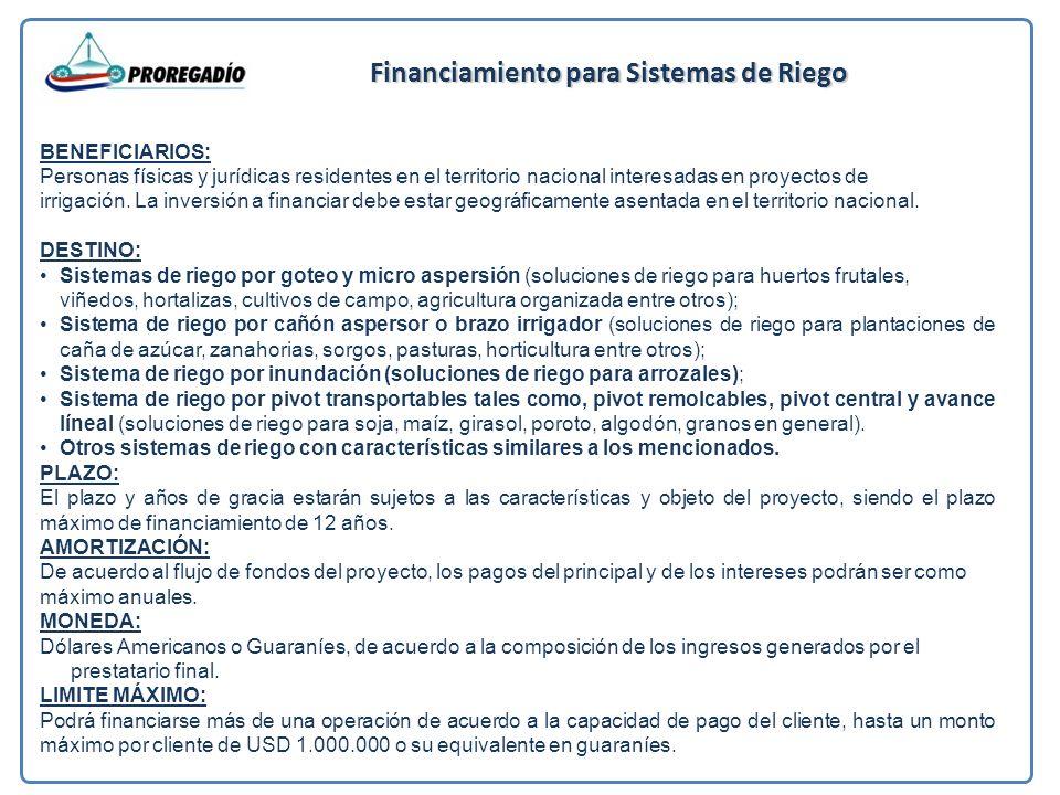 Financiamiento para Sistemas de Riego BENEFICIARIOS: Personas físicas y jurídicas residentes en el territorio nacional interesadas en proyectos de irrigación.