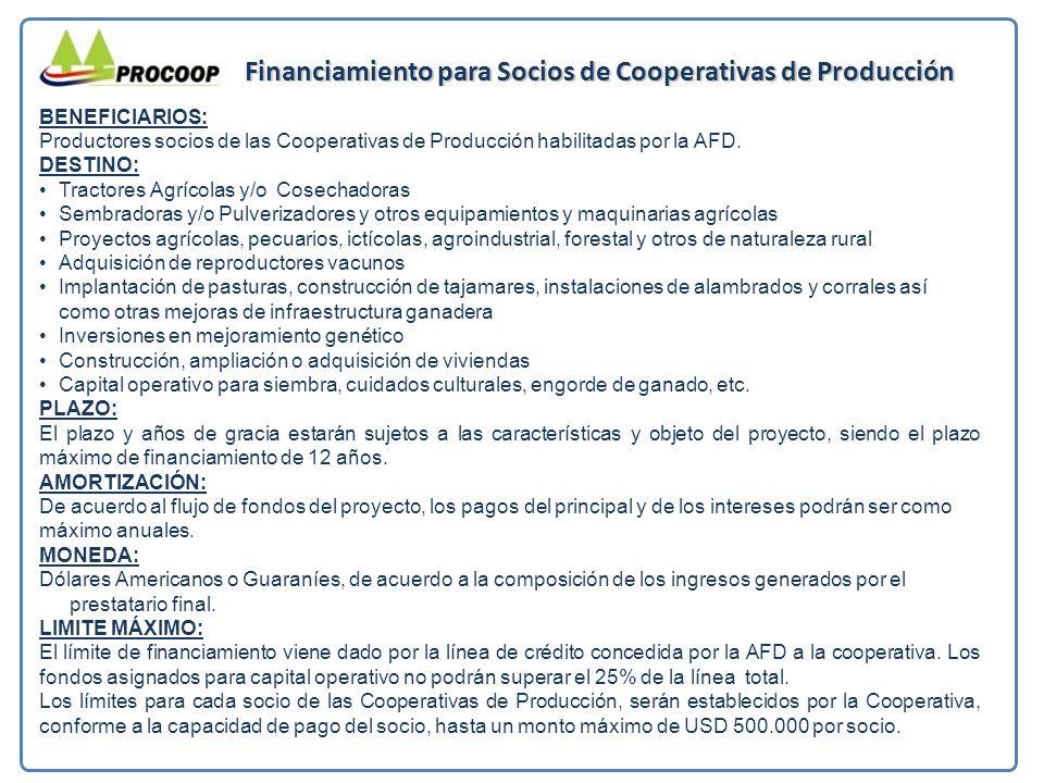Financiamiento para Socios de Cooperativas de Producción BENEFICIARIOS: Productores socios de las Cooperativas de Producción habilitadas por la AFD.