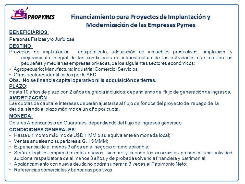 Financiamiento para Proyectos de Implantación y Modernización de las Empresas Pymes BENEFICIARIOS: Personas Físicas y/o Jurídicas.