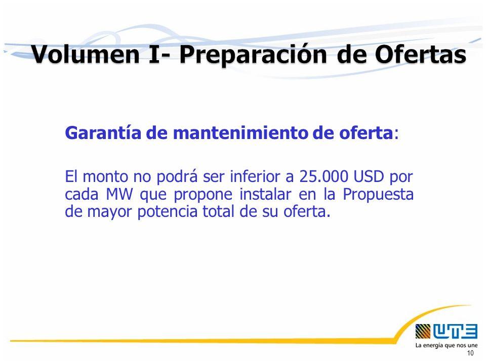 Garantía de mantenimiento de oferta: El monto no podrá ser inferior a 25.000 USD por cada MW que propone instalar en la Propuesta de mayor potencia total de su oferta.