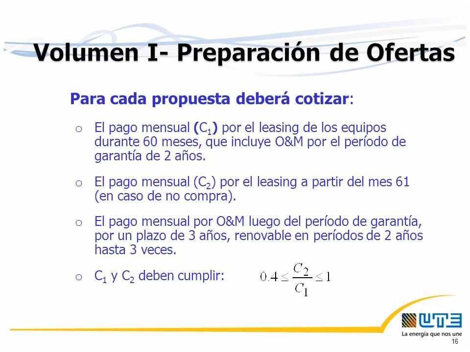 Para cada propuesta deberá cotizar: o El pago mensual (C 1 ) por el leasing de los equipos durante 60 meses, que incluye O&M por el período de garantía de 2 años.