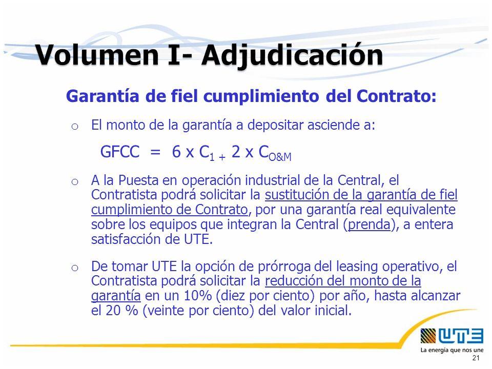 Garantía de fiel cumplimiento del Contrato: o El monto de la garantía a depositar asciende a: GFCC = 6 x C 1 + 2 x C O&M o A la Puesta en operación industrial de la Central, el Contratista podrá solicitar la sustitución de la garantía de fiel cumplimiento de Contrato, por una garantía real equivalente sobre los equipos que integran la Central (prenda), a entera satisfacción de UTE.
