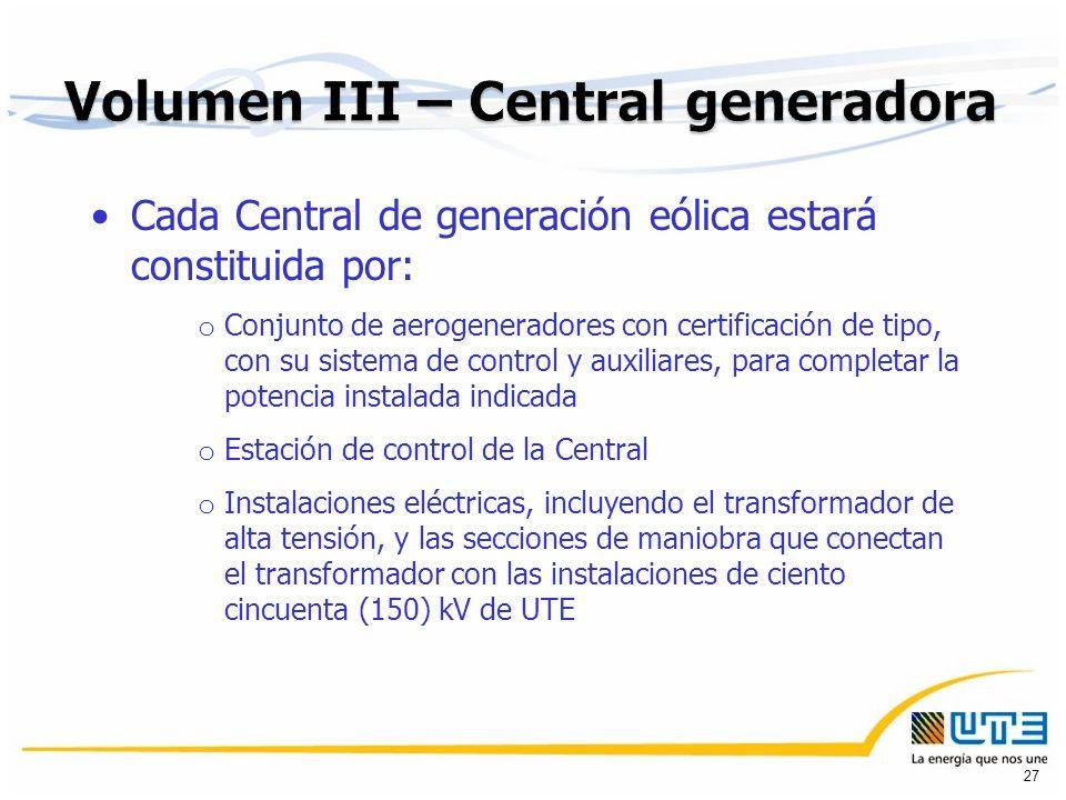 Cada Central de generación eólica estará constituida por: o Conjunto de aerogeneradores con certificación de tipo, con su sistema de control y auxiliares, para completar la potencia instalada indicada o Estación de control de la Central o Instalaciones eléctricas, incluyendo el transformador de alta tensión, y las secciones de maniobra que conectan el transformador con las instalaciones de ciento cincuenta (150) kV de UTE 27