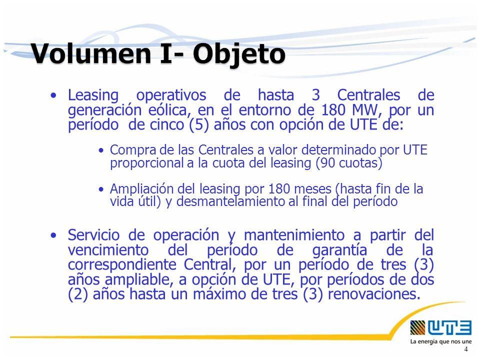 Leasing operativos de hasta 3 Centrales de generación eólica, en el entorno de 180 MW, por un período de cinco (5) años con opción de UTE de: Compra de las Centrales a valor determinado por UTE proporcional a la cuota del leasing (90 cuotas) Ampliación del leasing por 180 meses (hasta fin de la vida útil) y desmantelamiento al final del período Servicio de operación y mantenimiento a partir del vencimiento del período de garantía de la correspondiente Central, por un período de tres (3) años ampliable, a opción de UTE, por períodos de dos (2) años hasta un máximo de tres (3) renovaciones.