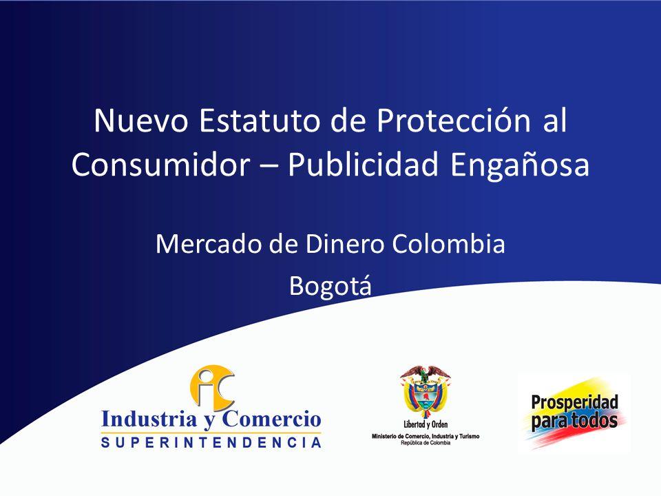 Nuevo Estatuto de Protección al Consumidor – Publicidad Engañosa Mercado de Dinero Colombia Bogotá